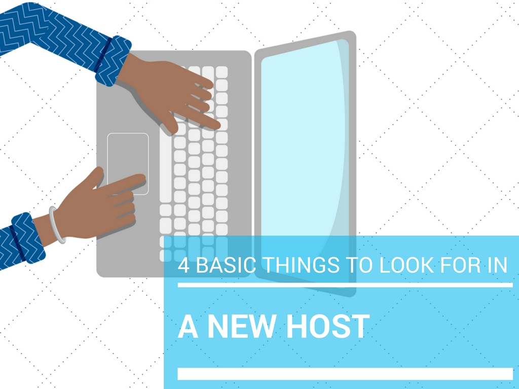4 Basic things to look for in a new host (1)