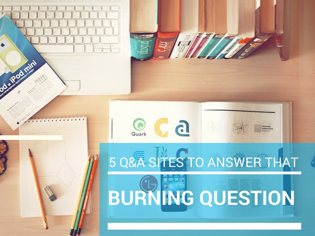 5 Q&A Sites To Answer That Burning Questions