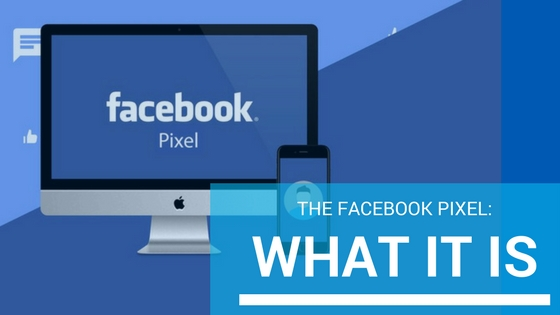 The Facebook Pixel: What It Is