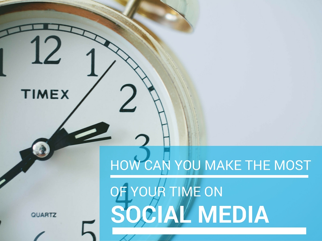 How To Make The Most Of Your Time On Social Media
