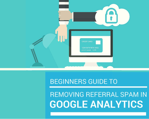 The Beginners Guide To Removing Referral Spam In Google Analytics